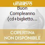 BUON COMPLEANNO (CD+BIGLIETTO D'AUGURI) cd musicale di ARTISTI VARI