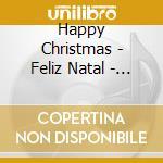 HAPPY CHRISTMAS - FELIZ NATAL - JOYEUX NOEL  (CD+BIGLIETTO D'AUGURI) cd musicale di ARTISTI VARI