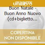 BUON NATALE - BUON ANNO NUOVO (CD+BIGLIETTO D'AUGURI) cd musicale di ARTISTI VARI