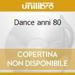 Dance anni 80 cd musicale di Artisti Vari