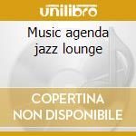 Music agenda jazz lounge cd musicale di Artisti Vari