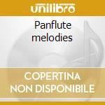 Panflute melodies cd musicale di Artisti Vari