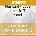 Love letters in the sand cd musicale di Musicard