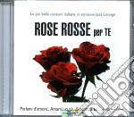 Rose rosse per te cd musicale di Artisti Vari