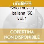Solo musica italiana '60 vol.1 cd musicale di Artisti Vari