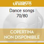 Dance songs 70/80 cd musicale di Artisti Vari