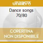 Dance songs 70/80 cd musicale di Artisti Vari