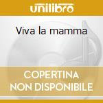 Viva la mamma cd musicale di Artisti Vari