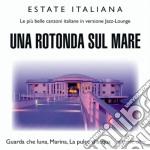 Estate Italiana - Una Rotonda Sul Mare cd musicale di Artisti Vari