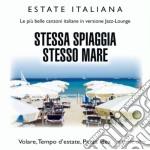 Estate Italiana - Stessa Spiaggia Stesso Mare cd musicale di Artisti Vari