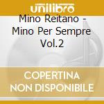 Mino Reitano - Mino Per Sempre Vol.2 cd musicale di Mino Reitano