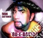 80 e basta! cd musicale di CATTANEO IVAN