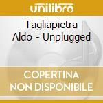 Unplugged cd musicale di Aldo Tagliapietra