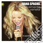 Semplicemente veneta cd musicale di Ivana Spagna