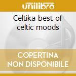 Celtika best of celtic moods cd musicale di Artisti Vari