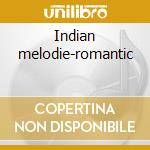 Indian melodie-romantic cd musicale di Artisti Vari
