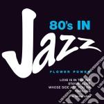 Flower Power - '80 In Jazz cd musicale di Artisti Vari