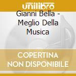 Gianni Bella - Meglio Della Musica cd musicale di Gianni Bella
