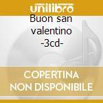 Buon san valentino -3cd- cd musicale di Artisti Vari