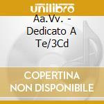 Aa.Vv. - Dedicato A Te/3Cd cd musicale di Artisti Vari