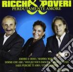 Ricchi E Poveri - Perdutamente Amore cd musicale di Ricchi & poveri