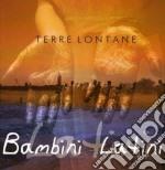 Bambini Latini - Terre Lontane cd musicale di Italiani Bambini