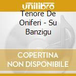 Tenore De Oniferi - Su Banzigu cd musicale di Tenore de oniferi