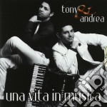 Tony & Andrea - Una Vita In Musica cd musicale di Tony & andrea
