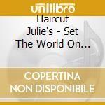 Set the world on fire cd musicale di Haircut Julie's