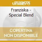 SPECIAL BLEND cd musicale di FRANZISKA