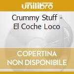 Crummy Stuff - El Coche Loco cd musicale