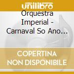 Orquestra Imperial - Carnaval So Ano Que Vem cd musicale di ORQUESTRA IMPERIAL