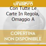CON TUTTE LE CARTE IN REGOLA, OMAGGIO A cd musicale di AA.VV.