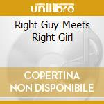 RIGHT GUY MEETS RIGHT GIRL cd musicale di LA PUPA E IL SECCHIONE