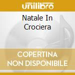NATALE IN CROCIERA cd musicale di O.S.T.