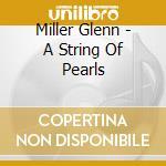 Miller Glenn - A String Of Pearls cd musicale di Glenn Miller