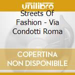 STREETS OF FASHION - VIA CONDOTTI ROMA cd musicale di ARTISTI VARI