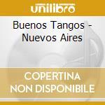 Buenos Tangos - Nuevos Aires cd musicale di Artisti Vari