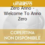 Zero Anno - Welcome To Anno Zero cd musicale