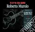 Roberto Murolo - Tu Si'na Cosa Grande cd musicale di Roberto Murolo