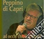 Peppino Di Capri - Ad Occhi Chiusi...Napoli cd musicale di Peppino Di capri