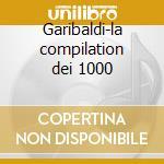 Garibaldi-la compilation dei 1000 cd musicale