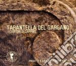 Cantori Di Carpino - Tarantella Del Gargano cd musicale di CANTORI DI CARPINO