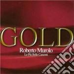 Roberto Murolo - Gold Le Più Belle Canzoni cd musicale di Roberto Murolo