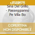 Sina Del Grillo - Passeggianno Pe Villa Bo cd musicale di DEL GRILLO SINA
