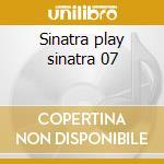 Sinatra play sinatra 07 cd musicale di Tom Sinatra