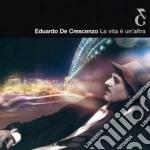 Eduardo De Crescenzo - La Vita E' Un'Altra cd musicale di Eduardo De Crescenzo