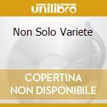 NON SOLO VARIETE                          cd musicale di Umberto Bellissimo