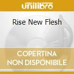 RISE NEW FLESH                            cd musicale di Six Siva