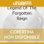 LEGEND OF THE FORGOTTEN REIGN cd musicale di KALEDON